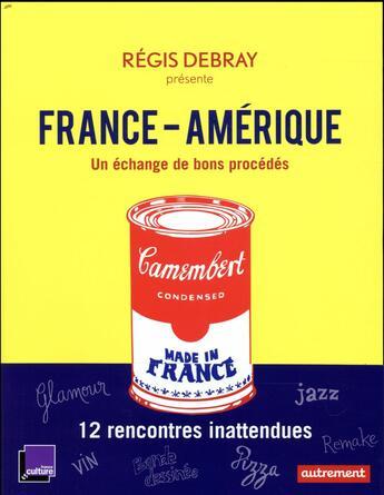 Couverture du livre « France-Amérique ; un échange de bons procédés » de Collectif et Regis Debray aux éditions Autrement
