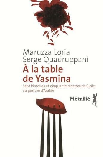 Couverture du livre « À la table de Yasmina ; sept histoires et cinquante recettes de Sicile au parfum d'Arabie » de Serge Quadruppani et Maruzza Loria aux éditions Metailie