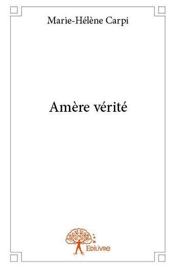 Couverture du livre « Amère vérité » de Marie-Helene Carpi aux éditions Edilivre-aparis