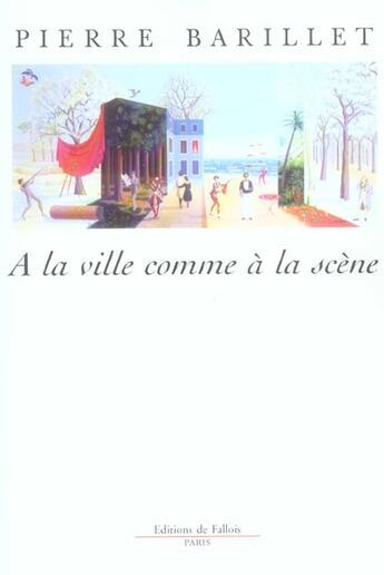 Couverture du livre « A la ville comme a la scene » de Pierre Barillet aux éditions Fallois