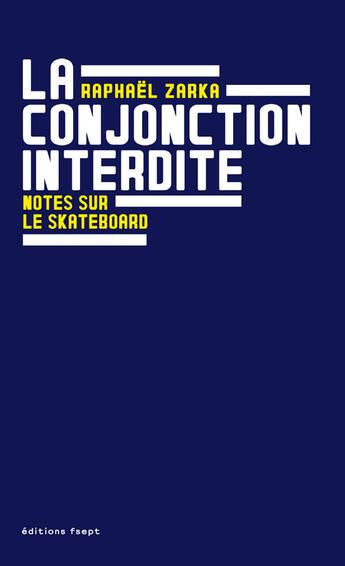 Couverture du livre « La conjonction interdite ; notes sur le skateboard » de Raphael Zarka aux éditions Editions B42