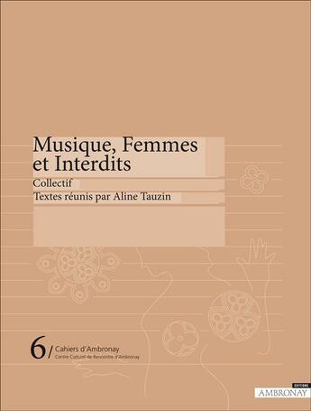 Couverture du livre « Cahiers D'Ambronay T.6 ; Musique, Femmes Et Interdits » de Cahiers D'Ambronay aux éditions Ambronay Editions