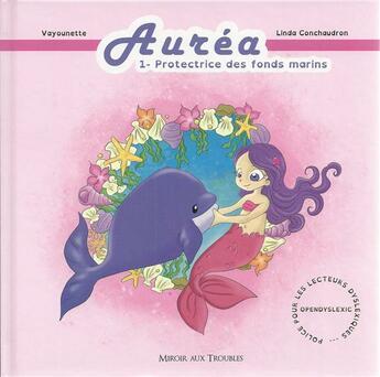 Couverture du livre « Auréa t.1 ; protectrice des fonds marins » de Linda Conchaudron et Vayounette aux éditions Editions Du Miroir Aux Troubles