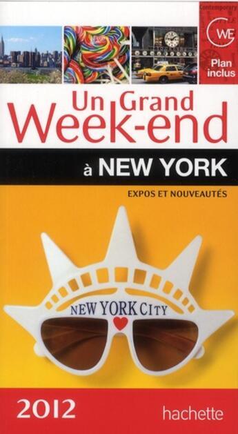 Couverture du livre « Un Grand Week-End ; A New York (Edition 2012) » de Collectif aux éditions Hachette Tourisme