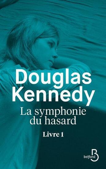Couverture du livre « La symphonie du hasard T.1 » de Douglas Kennedy aux éditions Belfond