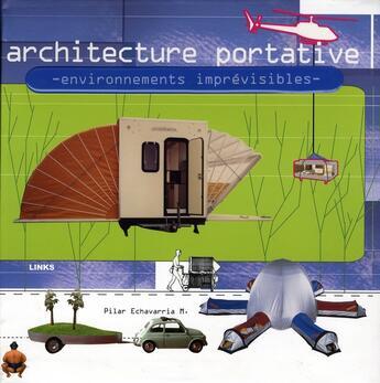 Couverture du livre « Architecture portable ; environnements imprévisibles » de Pilar Echavarri aux éditions Links