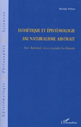 Couverture du livre « Esthetique Et Epistemologie Du Naturalisme Abstrait » de Michele Pichon aux éditions L'harmattan