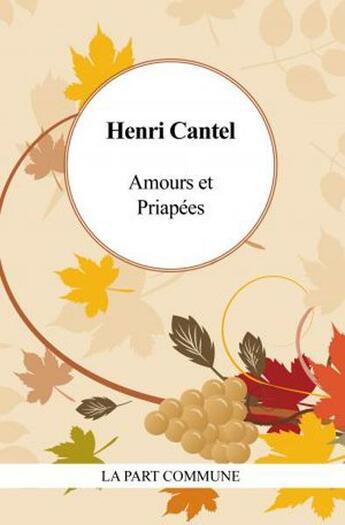 Couverture du livre « Amours et priapées » de Henri Cantel aux éditions Part Commune