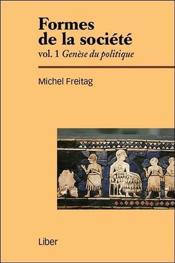 Couverture du livre « Formes de la société t.1 ; genèse du politique » de Michel Freitag aux éditions Liber