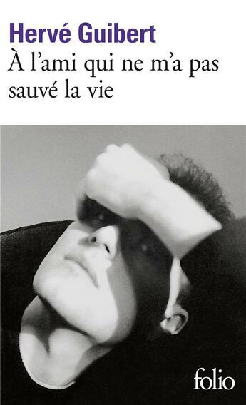 Couverture du livre « A L'Ami Qui Ne M'A Pas Sauve La Vie » de Herve Guibert aux éditions Gallimard