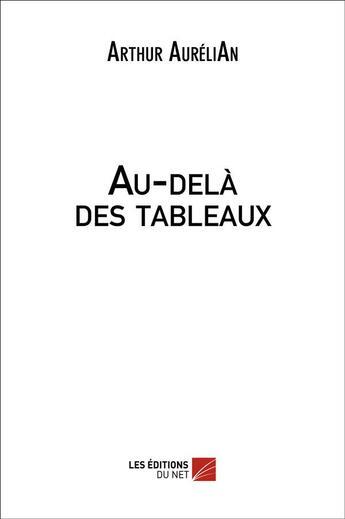 Couverture du livre « Au-delà des tableaux » de Arthur Aurelian aux éditions Editions Du Net