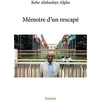 Couverture du livre « Mémoire d'un rescapé » de Kebe Abdoulaye Alpha aux éditions Edilivre-aparis