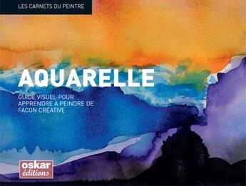 Couverture du livre « Aquarelle ; guide visuel pour apprendre à peindre de façon créative » de Collectif aux éditions Oskar