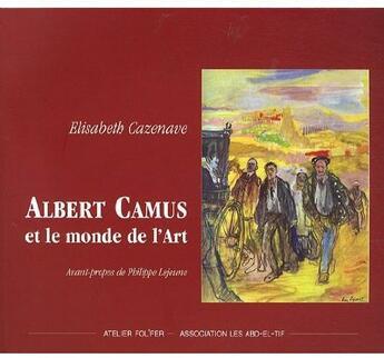 Couverture du livre « Albert camus et le monde de l art » de Elisabeth Cazenave aux éditions Atelier Fol'fer