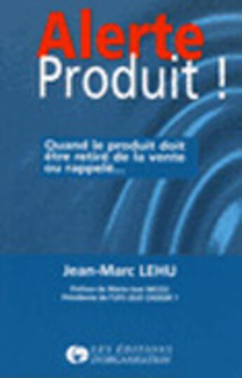 Couverture du livre « Alerte Produit » de Jean-Marc Lehu aux éditions Organisation