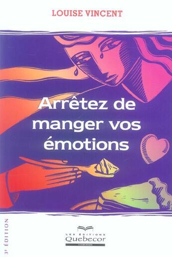 Couverture du livre « Arretez de manger vos emotions 3ed » de Louise Vincent aux éditions Quebecor