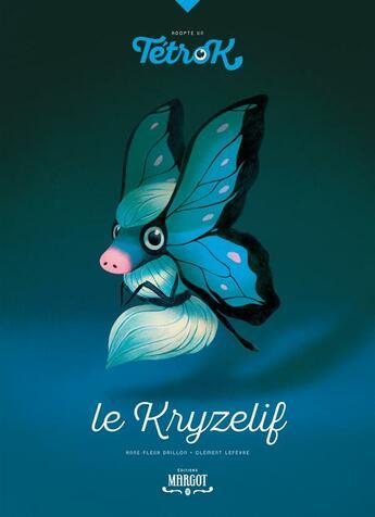 Couverture du livre « Adopte un Tétrok t.3 ; le kryzélif » de Anne-Fleur Drillon et Clement Lefevre aux éditions Margot