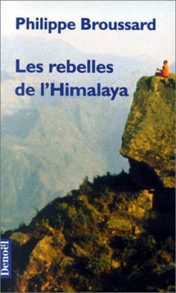 Couverture du livre « Les rebelles de l'Himalaya » de Philippe Broussard aux éditions Denoel