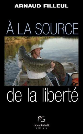 Couverture du livre « À la source de la liberté » de Arnaud Filleul aux éditions Pascal Galode