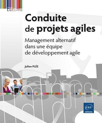Couverture du livre « Conduite de projets agiles ; management alternatif dans une équipe de développement agile » de Julien Plee aux éditions Eni