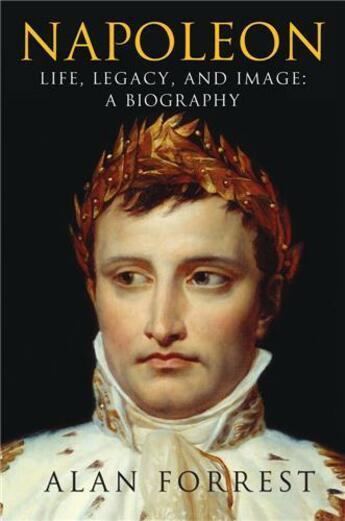 Couverture du livre « Napoleon life legacy and image a biography (hardback) » de Forest Alan aux éditions Interart