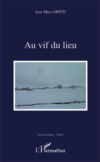 Couverture du livre « Au vif du lieu » de Jean-Marc Ghitti aux éditions L'harmattan