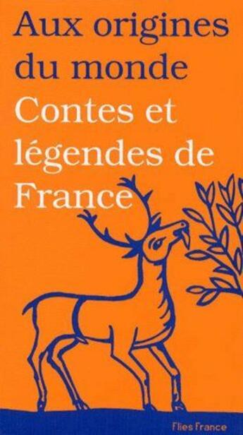 Couverture du livre « Aux origines du monde ; contes et légendes de France » de Collectif aux éditions Flies France
