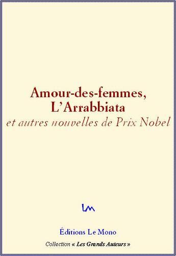 Couverture du livre « Amour-des-femmes, l'Arrabbiata et autres nouvelles de Prix Nobel » de Collectif aux éditions Le Mono