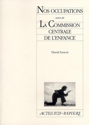 Couverture du livre « Nos occupations ; la commission centrale de l'enfance » de David Lescot aux éditions Actes Sud-papiers