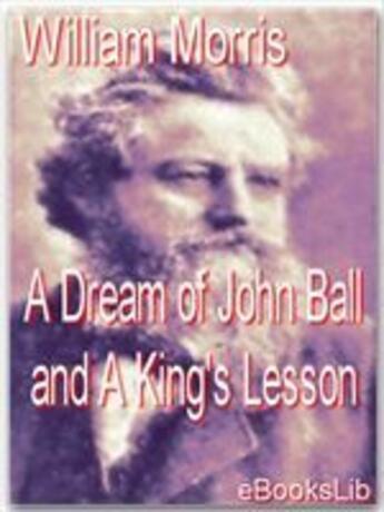 Couverture du livre « A Dream of John Ball and A King's Lesson » de William Morris aux éditions Ebookslib