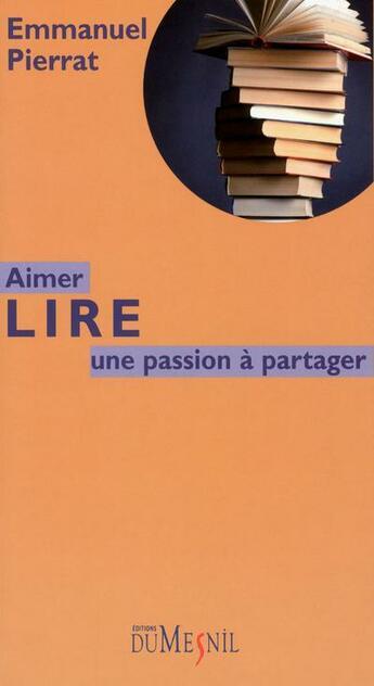 Couverture du livre « Aimer lire ; une passion à partager » de Emmanuel Pierrat aux éditions Editions Du Mesnil