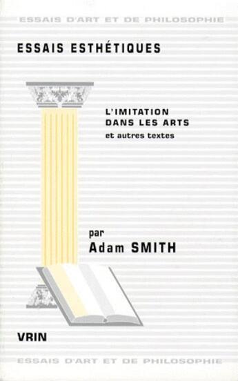 Couverture du livre « Essais esthétiques ; l'imitation dans les arts et autres textes » de Adam Smith aux éditions Vrin