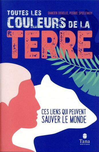 Couverture du livre « Toutes les couleurs de la terre » de Damien Deville et Pierre Pielewoy aux éditions Tana