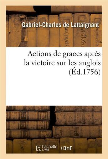 Couverture du livre « Actions De Graces Apres La Victoire Sur Les Anglois » de De Lattaignant-G-C aux éditions Hachette Bnf