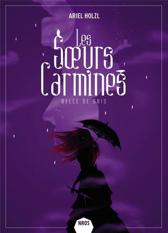 Couverture du livre « Les soeurs Carmines T.2 ; Belle de gris » de Ariel Holzl aux éditions Mnemos