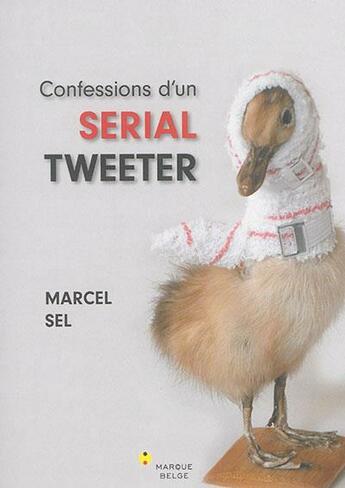 Couverture du livre « Confessions d'un serial tweeter » de Marcel Sel aux éditions Bord De L'eau