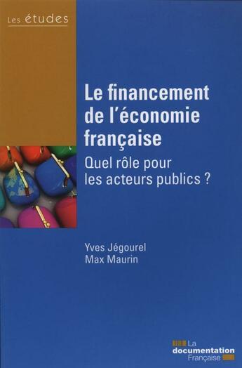 Couverture du livre « Le financement de l'économie francaise ; quel rôle pour les acteurs publics ? » de Yves Jegourel et Max Maurin aux éditions Documentation Francaise