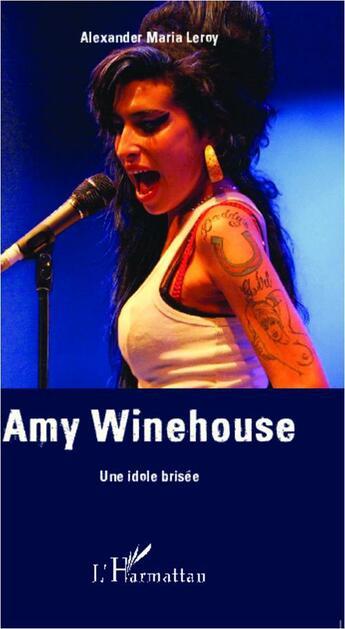 Couverture du livre « Amy Winehouse, une idole brisée » de Alexander Maria Leroy aux éditions Harmattan