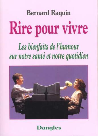 Couverture du livre « Rire pour vivre ; les bienfaits de l'humour sur notre santé et notre quotidien » de Bernard Raquin aux éditions Dangles