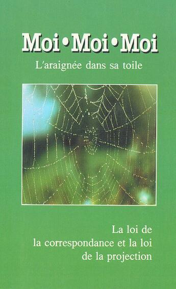 Couverture du livre « Moi, moi, moi, l'araignée dans sa toile ; la loi de la correspondance et la loi de la projection » de Gabriele Wurzburg aux éditions Gabriele Verlag - Das Wort