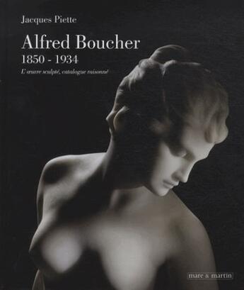 Couverture du livre « Alfred Boucher (1850-1934) » de Piette Jacques aux éditions Mare Et Martin