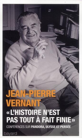 Couverture du livre « L'histoire n'est pas tout a fait finie » de Jean-Pierre Vernant aux éditions Bayard