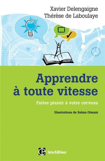 Couverture du livre « Apprendre à toute vitesse ; faîtes plaisir à votre cerveau » de Xavier Delengaigne et Therese De Laboulaye aux éditions Intereditions
