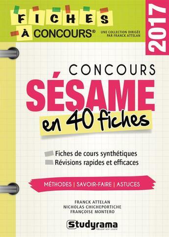 Couverture du livre « Concours Sésame ; en 40 fiches (2017) » de Franck Attelan et Francoise Montero et Nicholas Chicheportiche aux éditions Studyrama