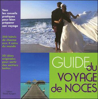 Couverture du livre « **Le Guide Du Voyage De Noces » de Collectif aux éditions Grands Voyageurs