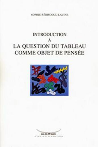 Couverture du livre « Introduction à la question du tableau comme objet de pensée » de S. Rebiscoul-Lavine aux éditions Da Ti M'beti