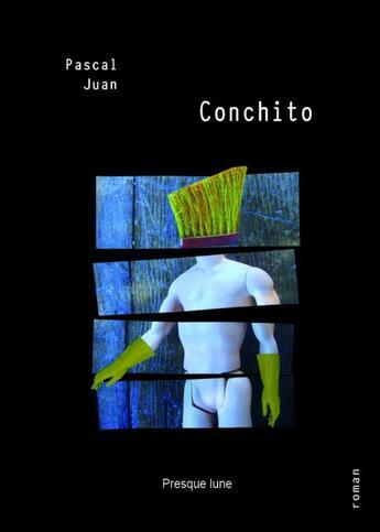 Couverture du livre « Conchito » de Pascal Juan aux éditions Presque Lune