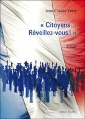 Couverture du livre « «citoyens..., réveillez-vous !» » de Jean-Claude Ferry aux éditions Amalthee