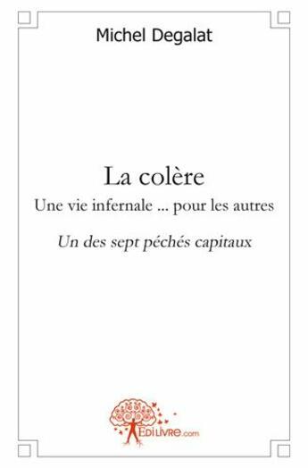 Couverture du livre « La colere - une vie infernale... pour les autres » de Michel Degalat aux éditions Edilivre-aparis