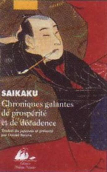 Couverture du livre « Chroniques galantes de prospérité et de décadence » de Saikaku/Ihara aux éditions Picquier